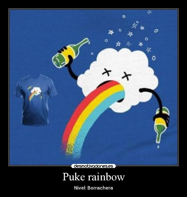 Puke rainbow - Nivel: Borrachera
