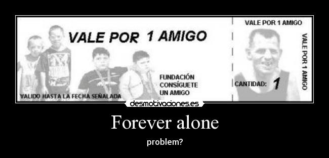 Forever alone - problem?