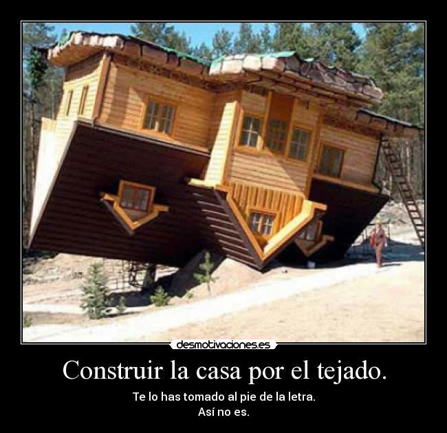 construir la casa por el tejado desmotivaciones