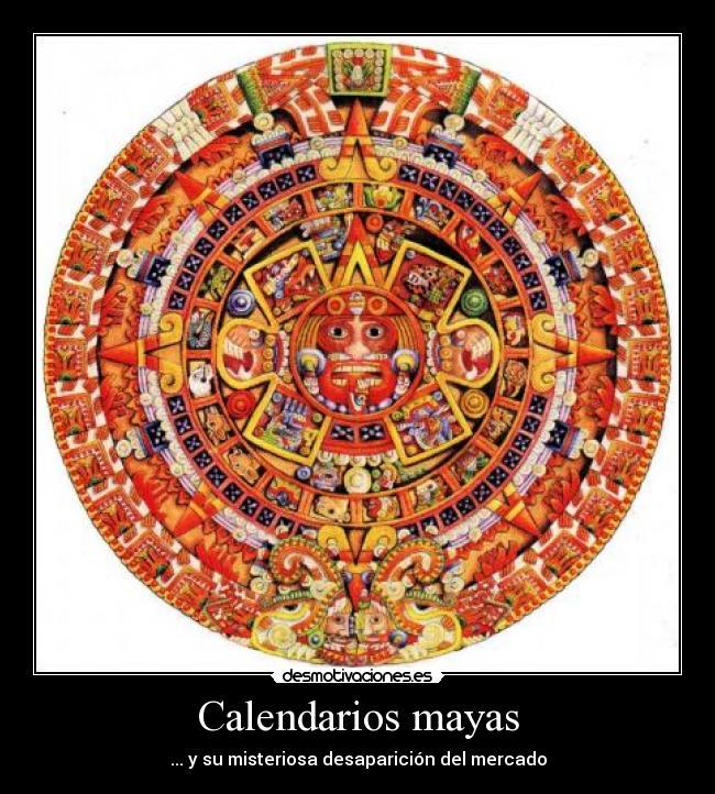 Calendario Solar Maya.Calendarios Mayas Desmotivaciones