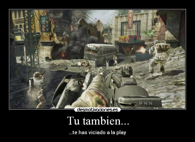 Tu tambien... - ...te has viciado a la play