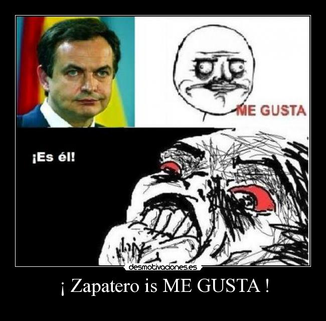 ¡ Zapatero is ME GUSTA ! -