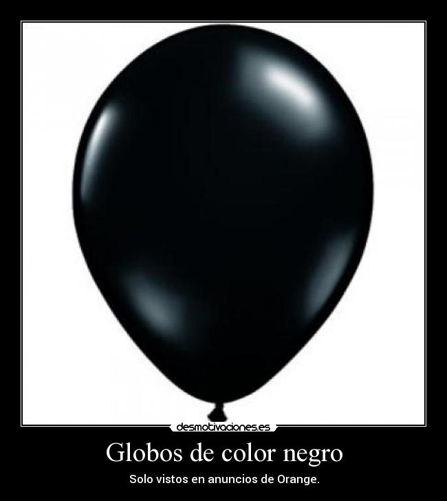Globos de color negro - Solo vistos en anuncios de Orange.
