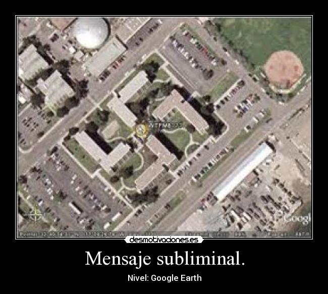 Mensaje subliminal. - Nivel: Google Earth