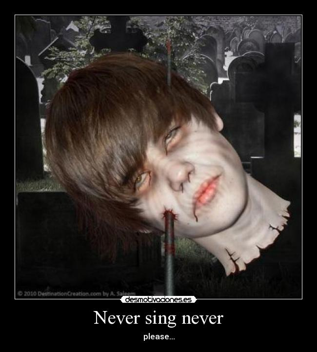 Never sing never - please...