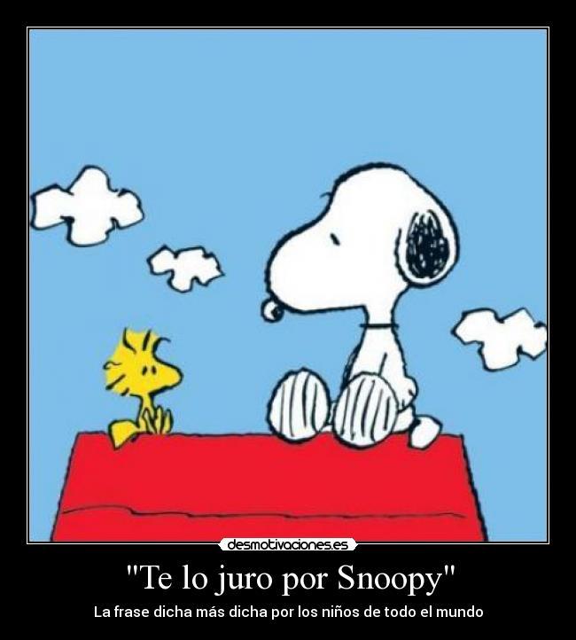 """Te Lo Juro Por Snoopy"""