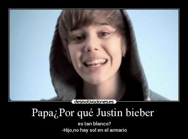 Papa Por Que Justin Bieber Desmotivaciones
