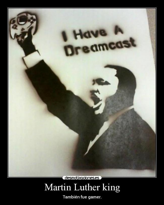 carteles dreamcast luther king desmotivaciones