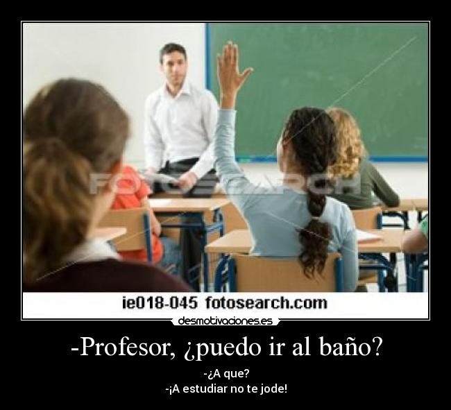 Imagenes De Puedo Ir Al Baño:carteles profesorpreguntas estupidas desmotivaciones
