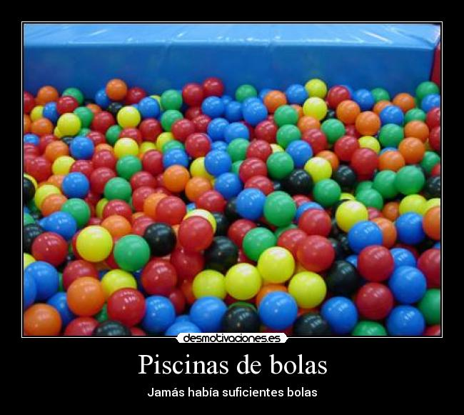Piscinas de bolas desmotivaciones for Piscina de bolas amazon