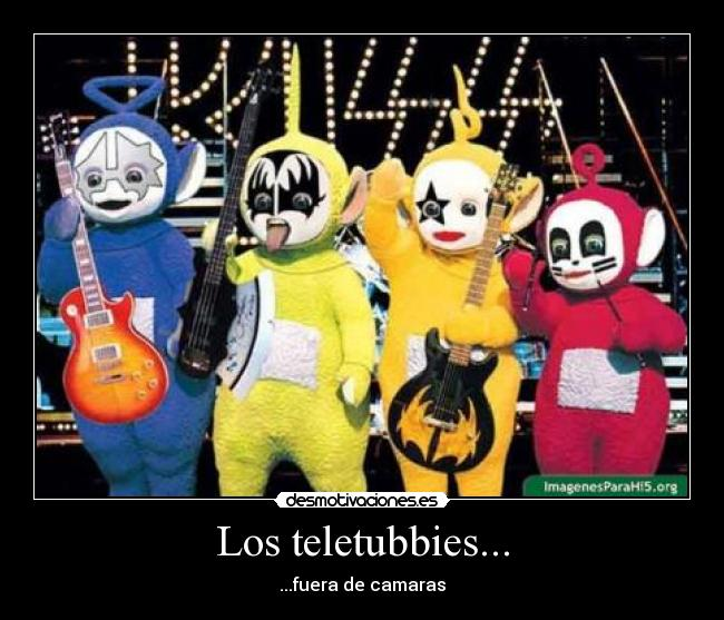 Los teletubbies... -