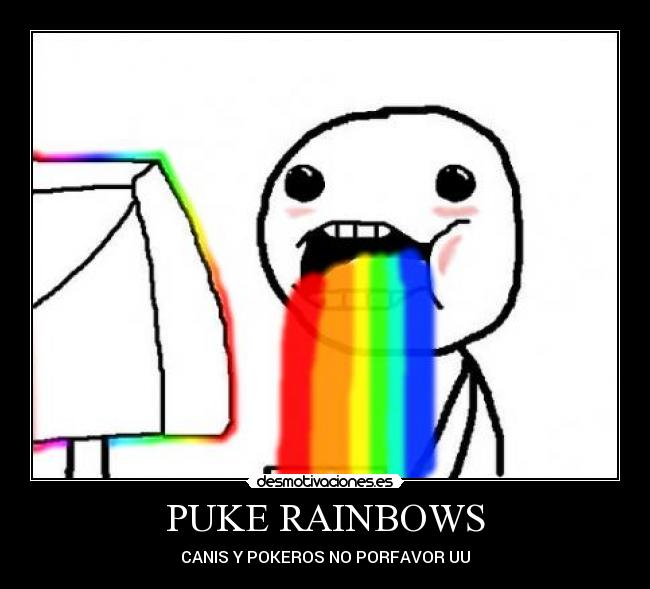 PUKE RAINBOWS - CANIS Y POKEROS NO PORFAVOR UU