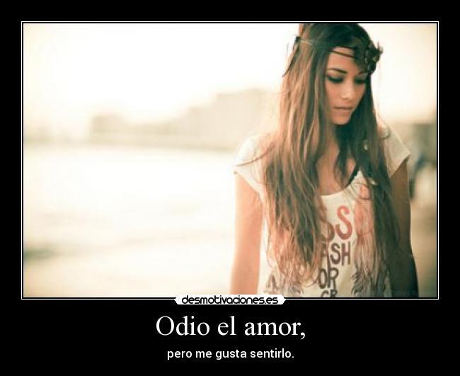 carteles odio amor amor sentimientos corazon odiar sentir gustar desmotivaciones