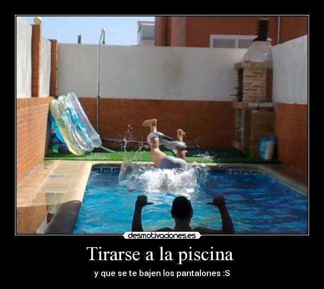 Tirarse a la piscina desmotivaciones for Tirarse a la piscina