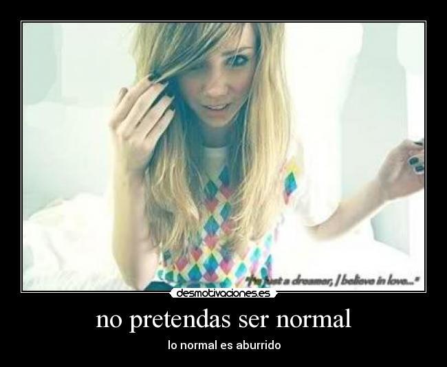no-pretendas-ser-normal