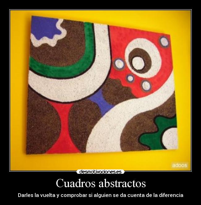 Cuadros abstractos desmotivaciones for Fotos cuadros abstractos