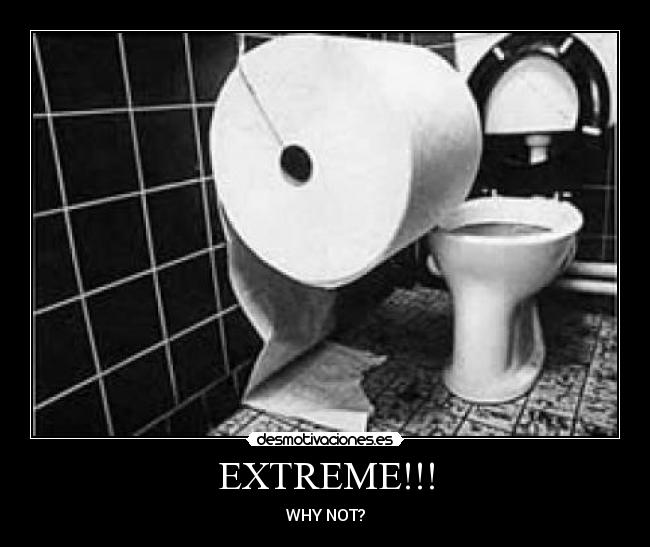 EXTREME!!! - WHY NOT?