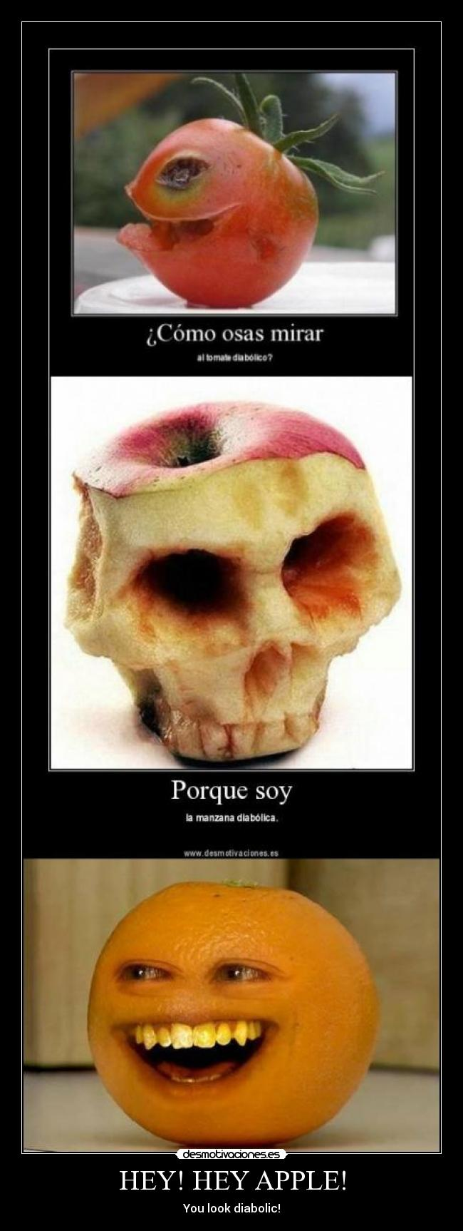 HEY! HEY APPLE! - You look diabolic!