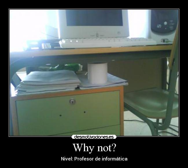 Why not? - Nivel: Profesor de informática