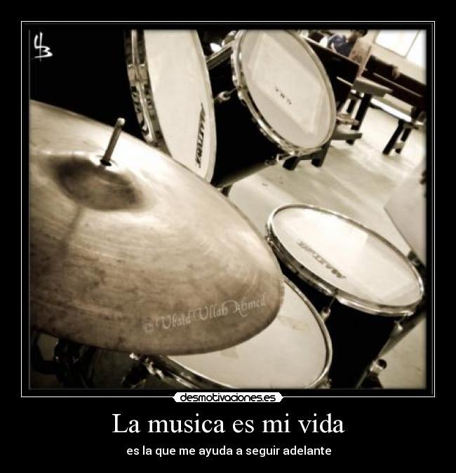 La musica es mi vida   Desmotivaciones - 49.4KB
