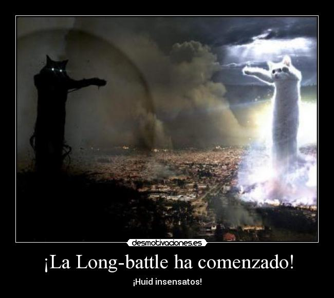 ¡La Long-battle ha comenzado! - ¡Huid insensatos!