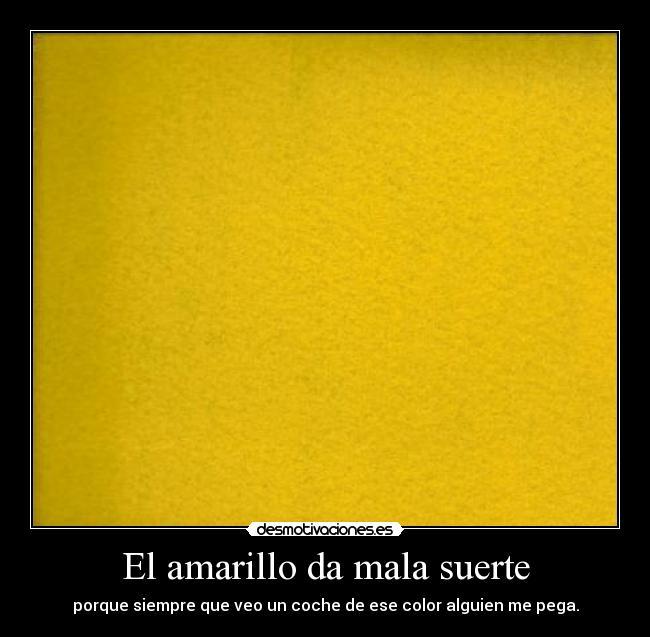 El amarillo da mala suerte desmotivaciones - Que puedo hacer para la mala suerte ...