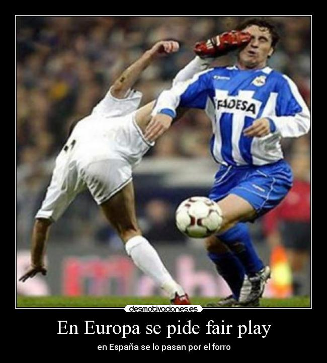 En Europa Se Pide Fair Play Desmotivaciones