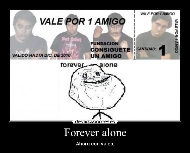 Forever alone - Ahora con vales.