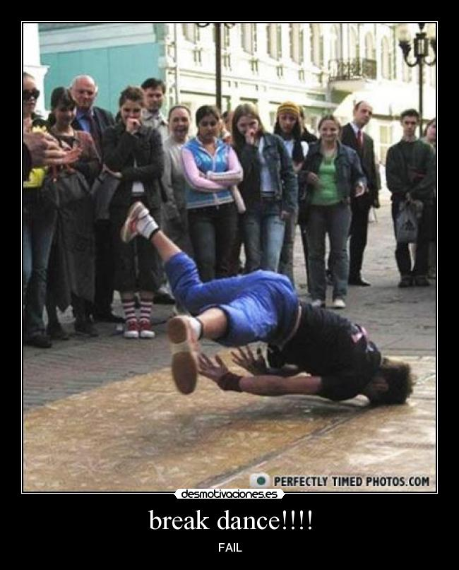 break dance!!!! - FAIL