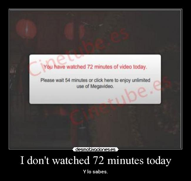 I dont watched 72 minutes today - Y lo sabes.