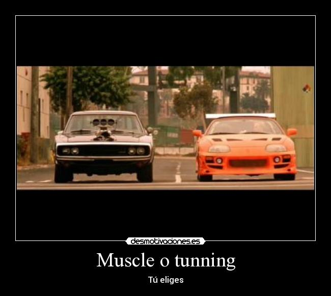 Muscle o tunning - Tú eliges