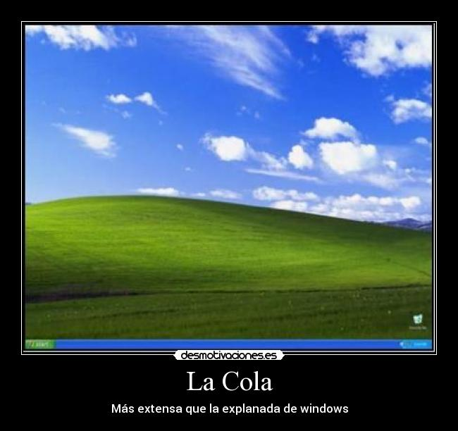 La Cola - Más extensa que la explanada de windows
