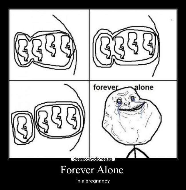 Forever Alone  - in a pregnancy