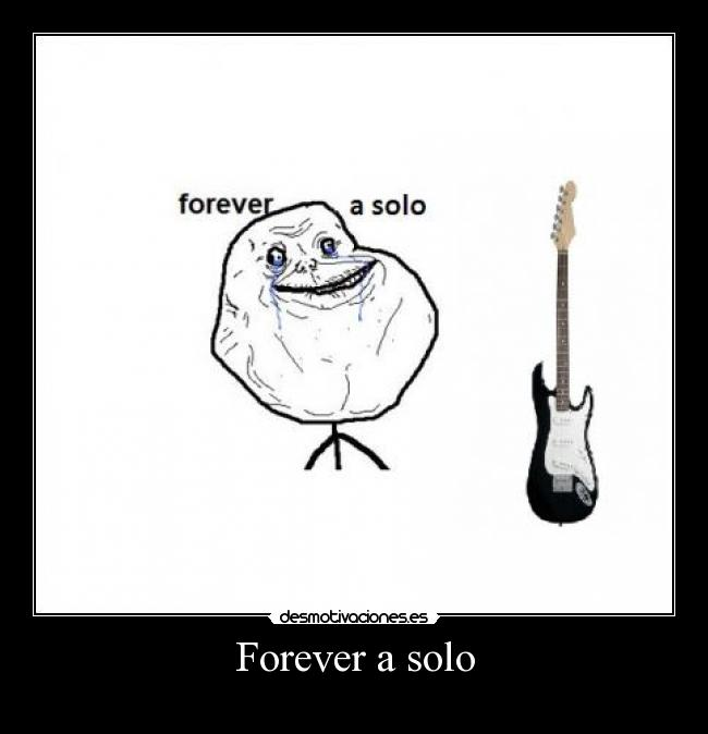 Forever a solo -