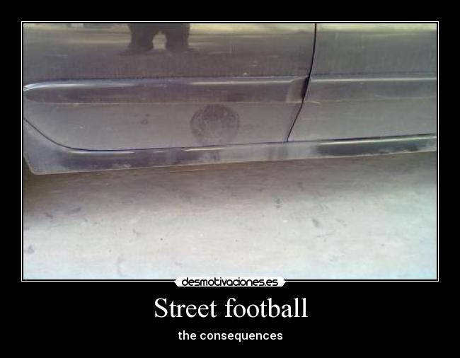 Street football - the consequences