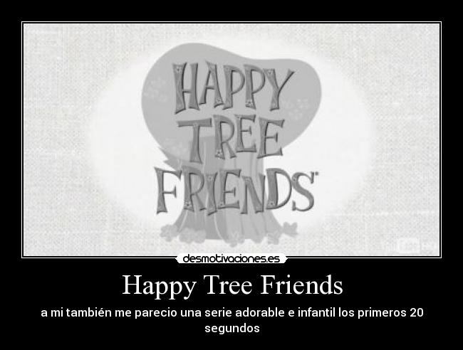carteles happy tree friends desmotivaciones