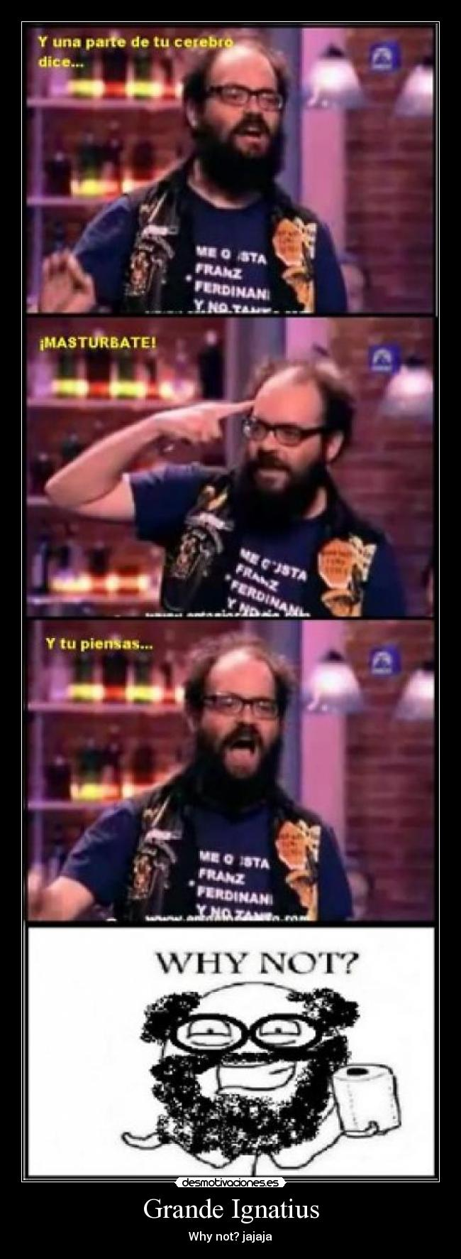 Grande Ignatius - Why not? jajaja