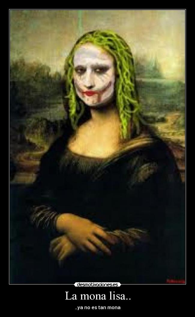 La mona lisa.. - ..ya no es tan mona