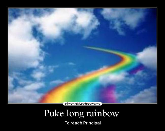 Puke long rainbow  - To reach Principal