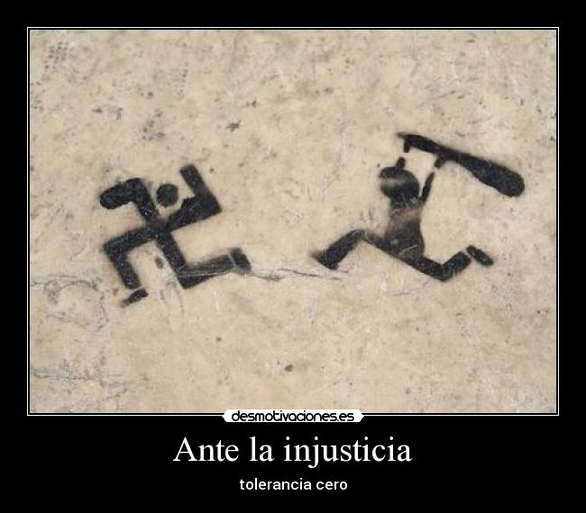 Ante la injusticia - tolerancia cero