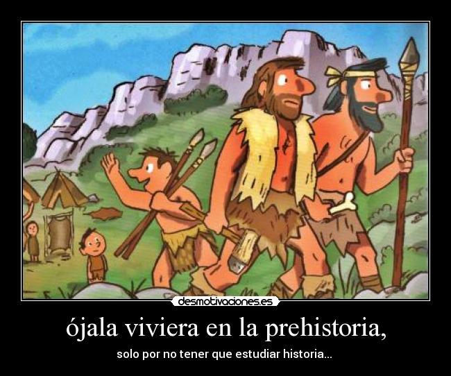 ójala Viviera En La Prehistoria Desmotivaciones