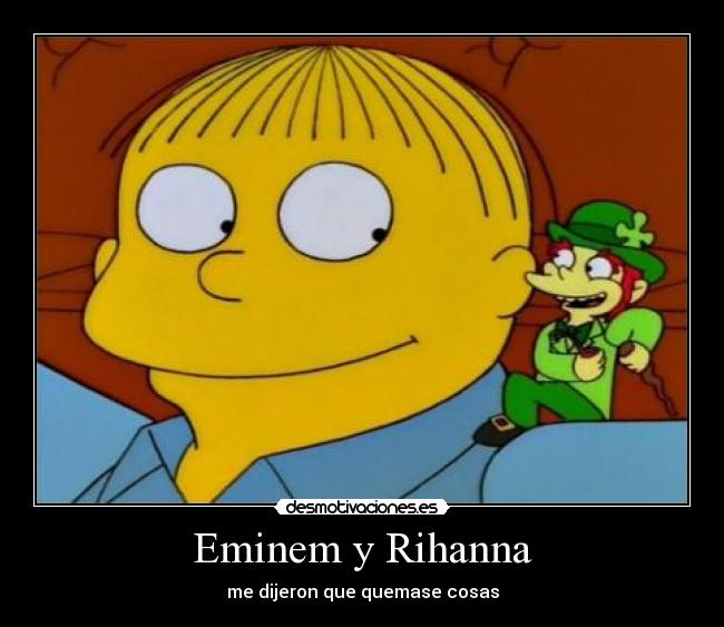 carteles ralpheminem rihanna love the way you lie quemar duende los simpson desmotivaciones