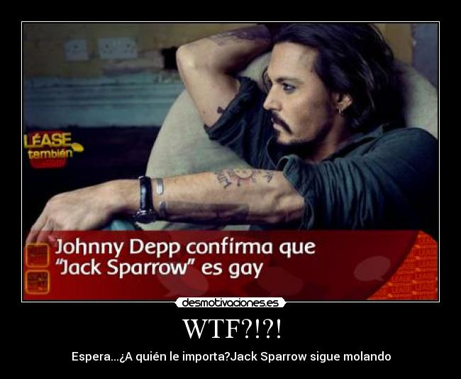 carteles wtf jack sparrow gay importa sigue molando johnny depp desmotivaciones