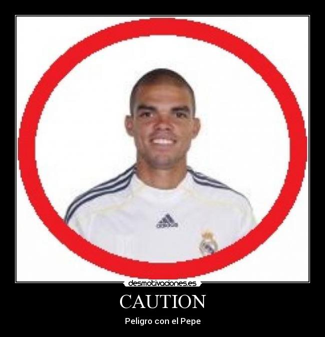 CAUTION - Peligro con el Pepe