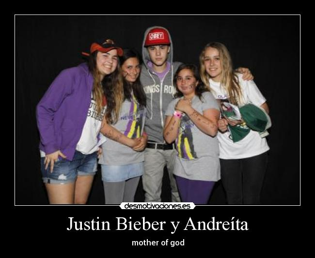 Justin Bieber y Andreíta - mother of god
