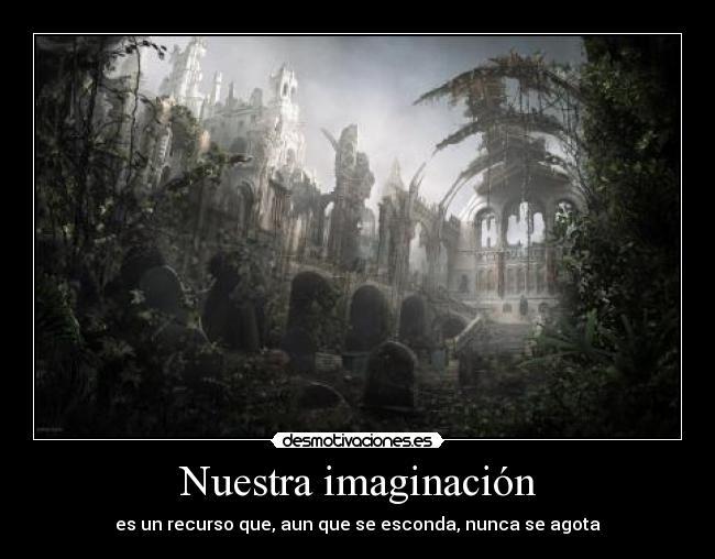 carteles imaginacion imaginacion suenos paisajes juegos escenas recurso esconda nunca agota ruinas vegetal desmotivaciones