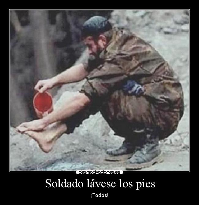 Soldado lávese los pies - ¡Todos!