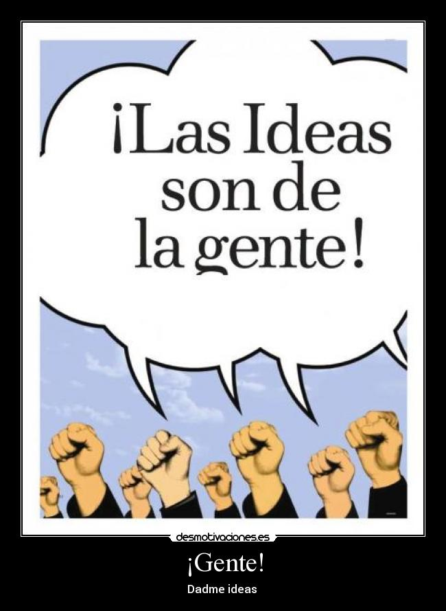 ¡Gente! - Dadme ideas