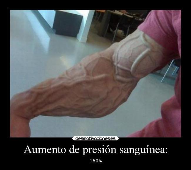 Aumento de presión sanguínea: - 150%