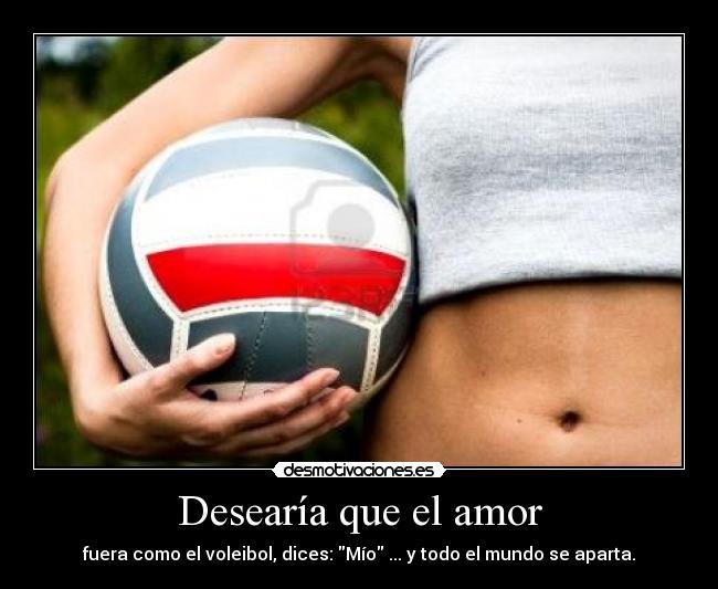 carteles amor voleibol amor mio mundo desmotivaciones